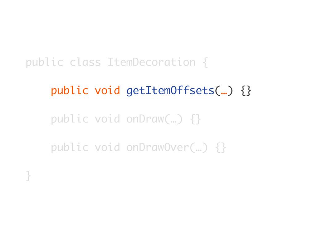 public class ItemDecoration {  public void ge...