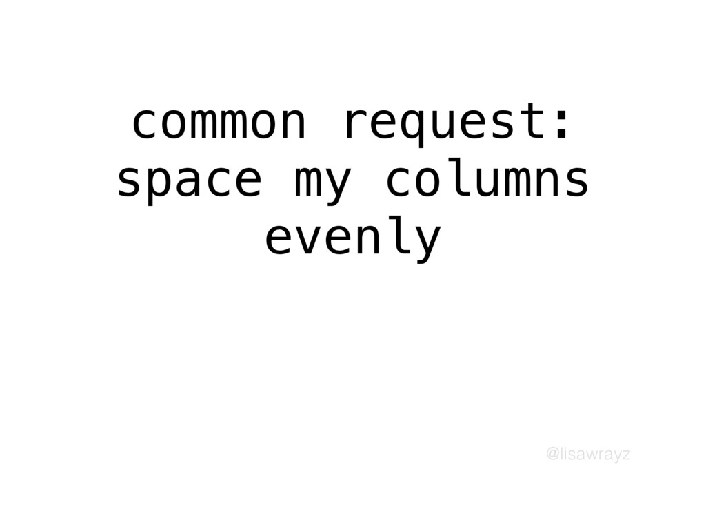 @lisawrayz common request: space my columns eve...