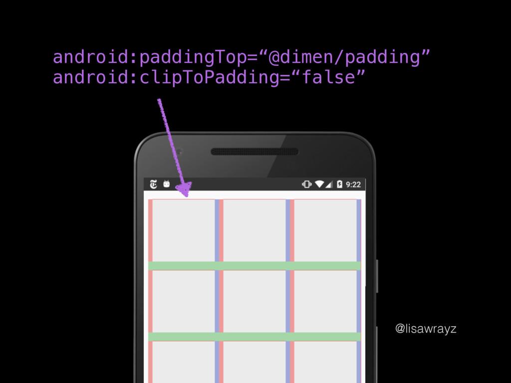 "@lisawrayz android:paddingTop=""@dimen/padding"" ..."