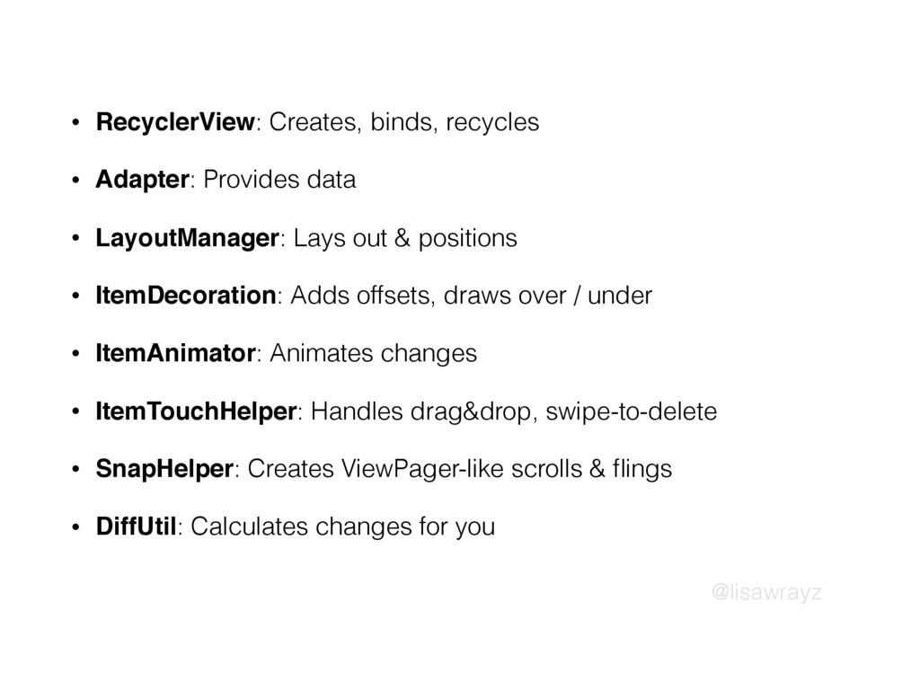 @lisawrayz • RecyclerView: Creates, binds, recy...