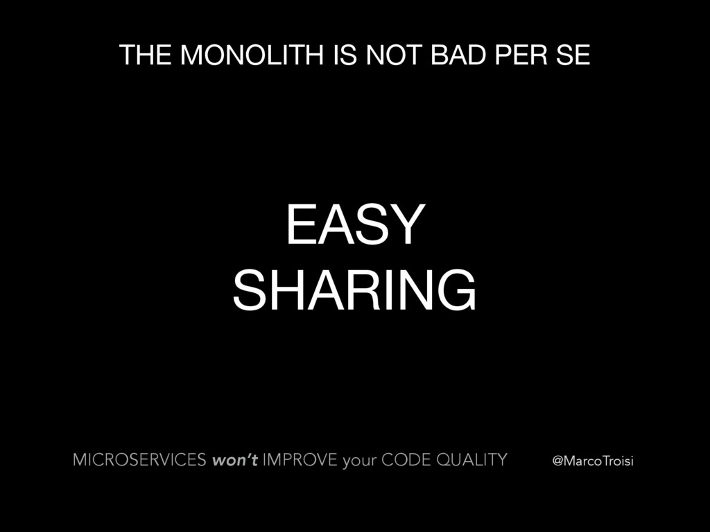 @MarcoTroisi THE MONOLITH IS NOT BAD PER SE MIC...