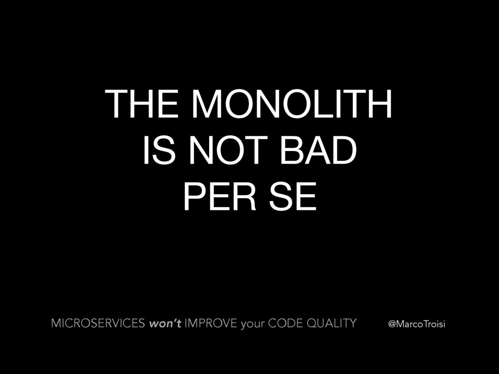@MarcoTroisi THE MONOLITH  IS NOT BAD  PER SE M...