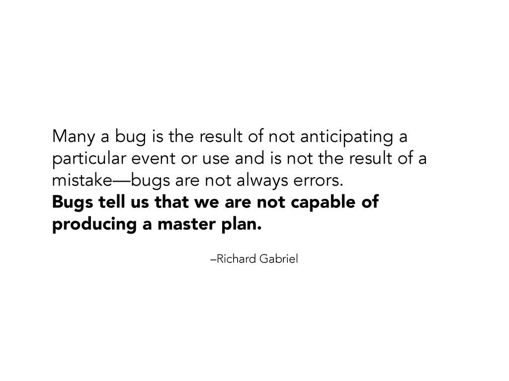 –Richard Gabriel Many a bug is the result of no...