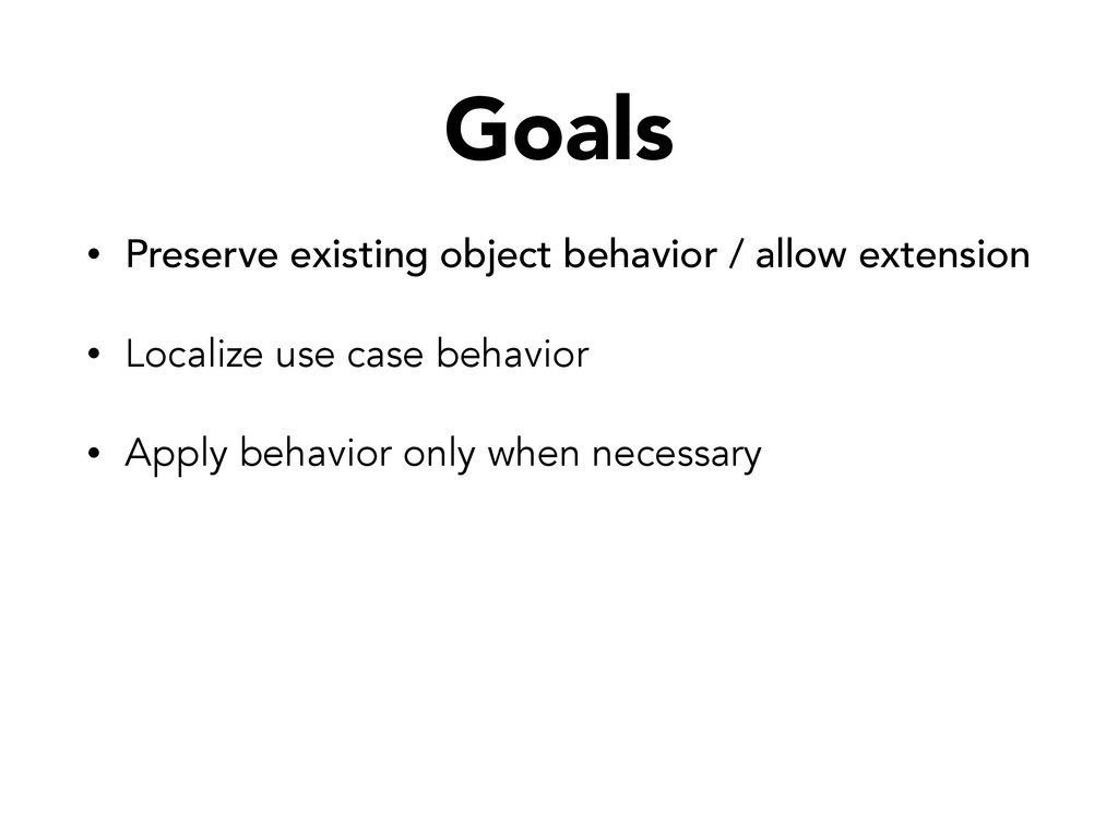 Goals • Preserve existing object behavior / all...