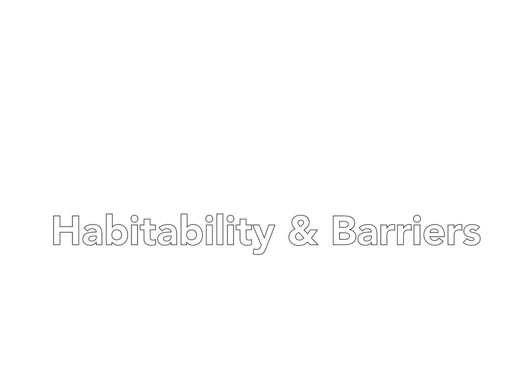 Habitability & Barriers