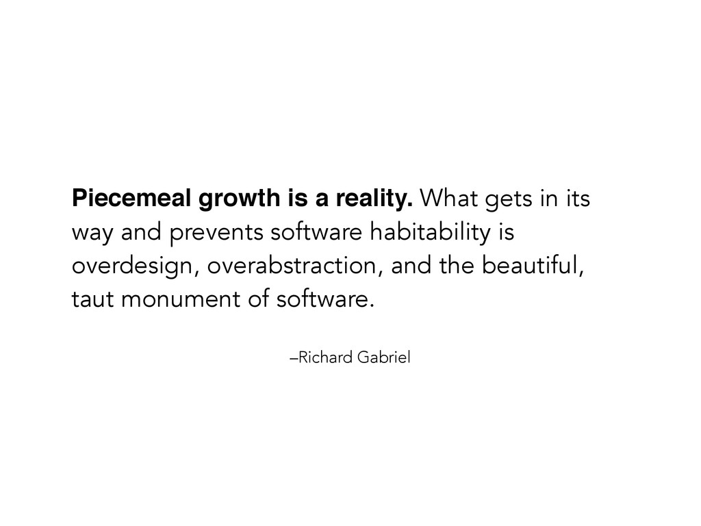 –Richard Gabriel Piecemeal growth is a reality....