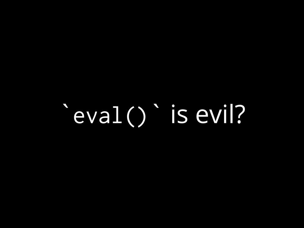 `eval()` is evil?