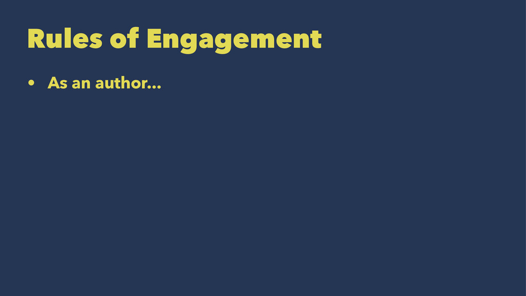 Rules of Engagement • As an author...