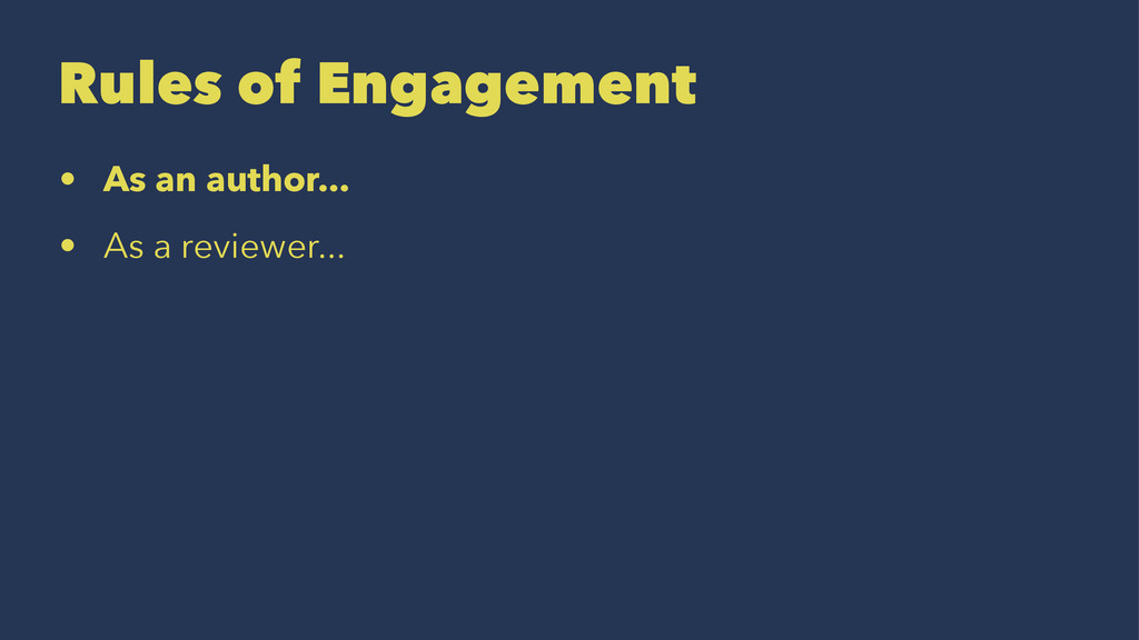 Rules of Engagement • As an author... • As a re...