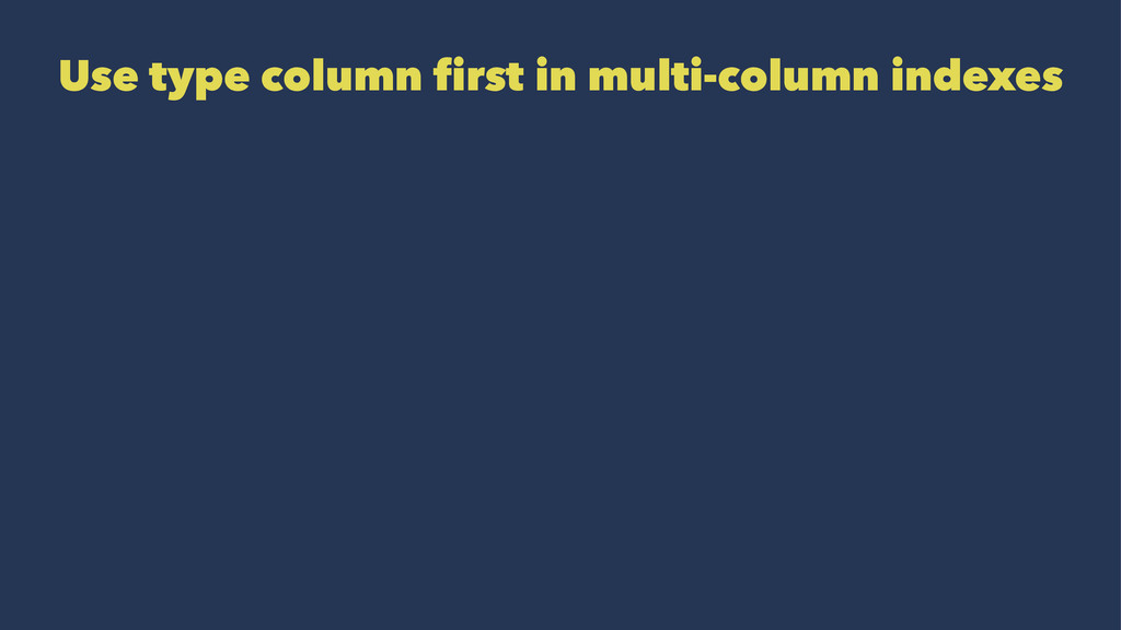 Use type column first in multi-column indexes