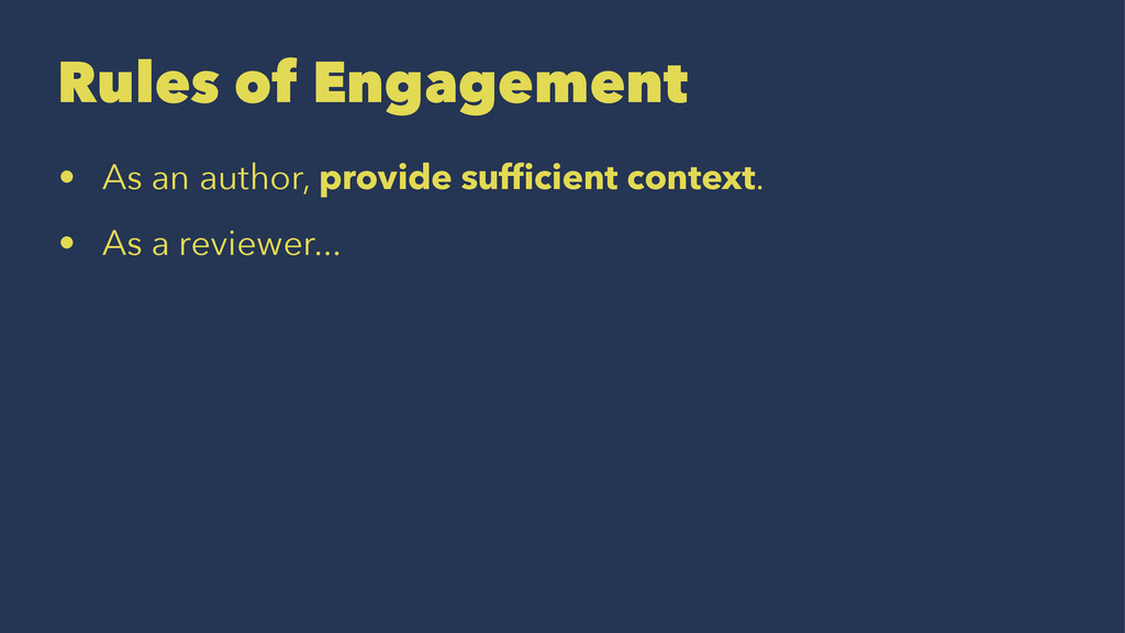 Rules of Engagement • As an author, provide suf...