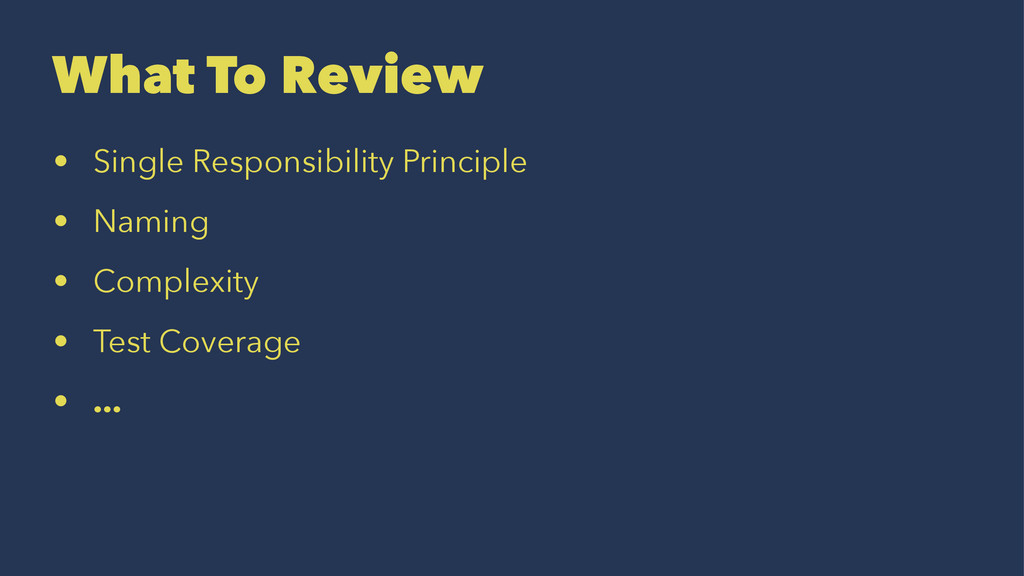 What To Review • Single Responsibility Principl...