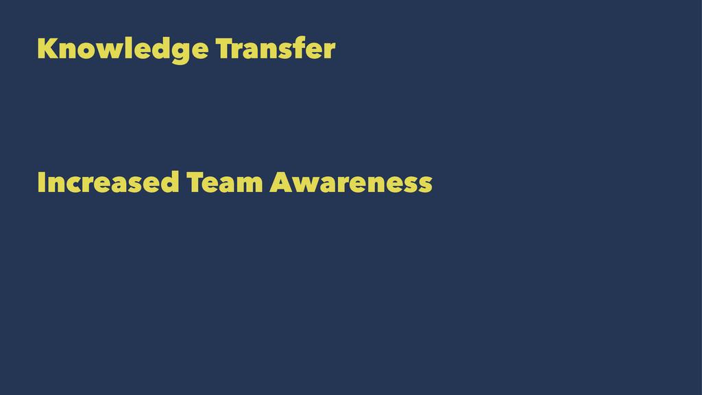 Knowledge Transfer Increased Team Awareness