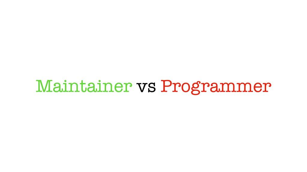 Maintainer vs Programmer
