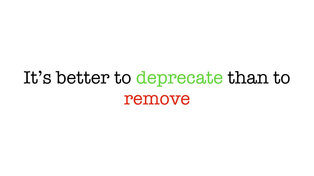 It's better to deprecate than to remove
