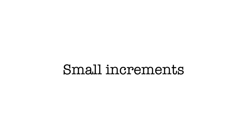 Small increments