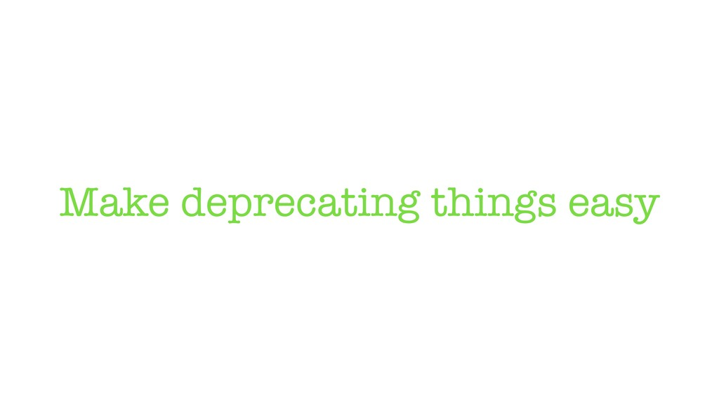 Make deprecating things easy