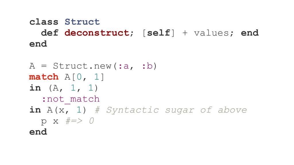 class Struct def deconstruct; [self] + values; ...