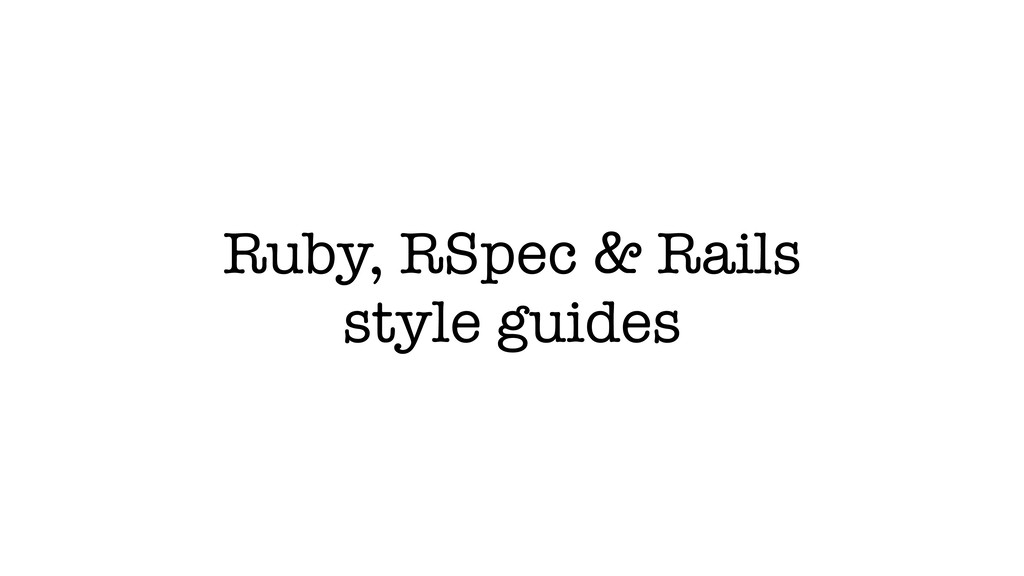 Ruby, RSpec & Rails style guides
