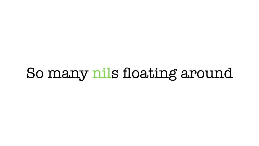 So many nils floating around