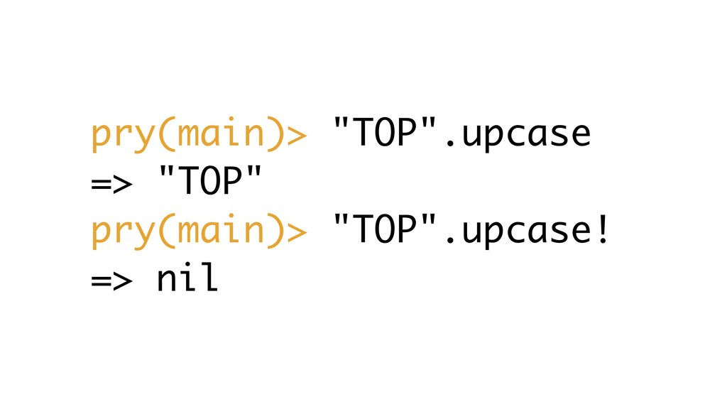 "pry(main)> ""TOP"".upcase => ""TOP"" pry(main)> ""TO..."