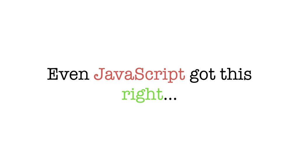 Even JavaScript got this right…