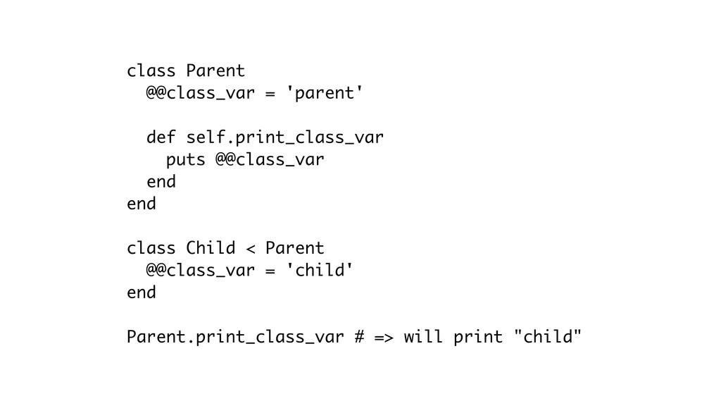 class Parent @@class_var = 'parent' def self.pr...