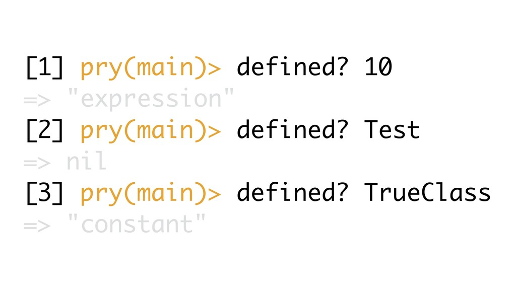 "[1] pry(main)> defined? 10 => ""expression"" [2] ..."