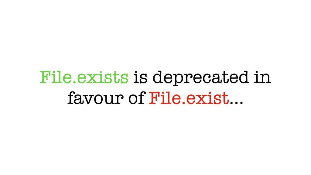 File.exists is deprecated in favour of File.exi...