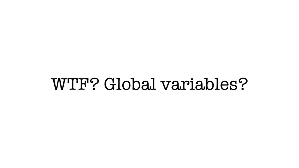 WTF? Global variables?