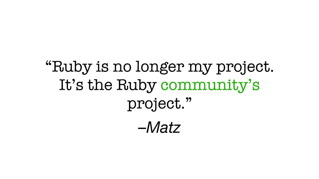 "–Matz ""Ruby is no longer my project. It's the R..."