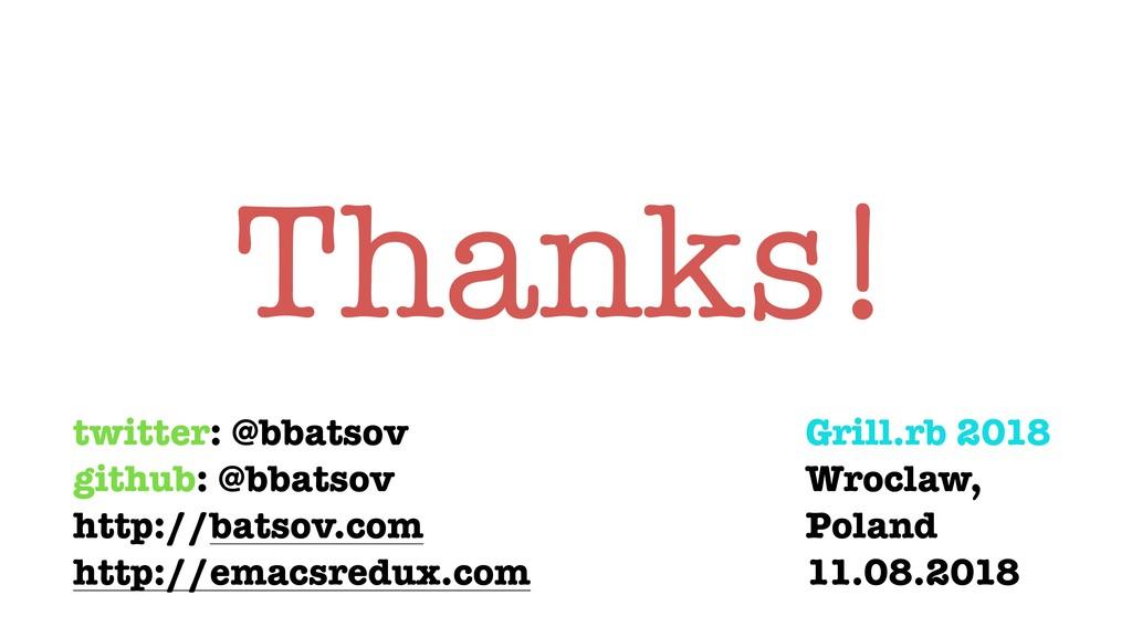 Thanks! twitter: @bbatsov github: @bbatsov http...