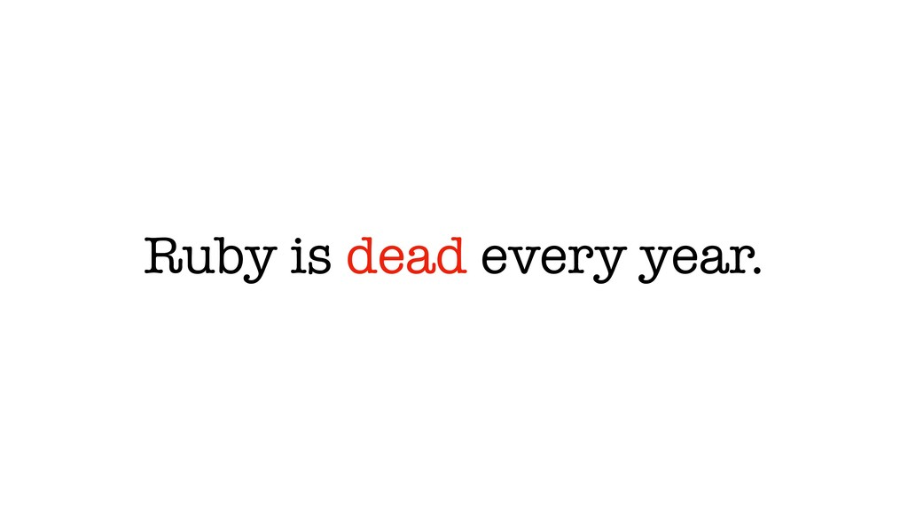 Ruby is dead every year.