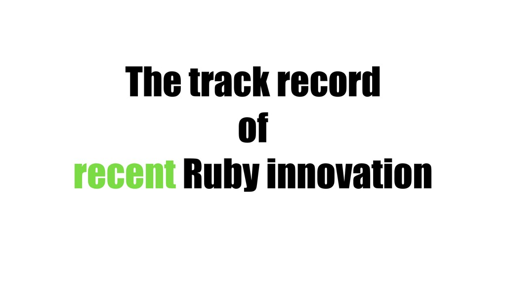 The track record of recent Ruby innovation