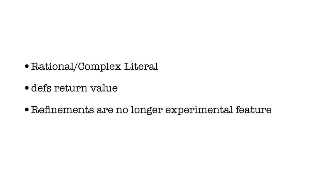 •Rational/Complex Literal •defs return value •R...