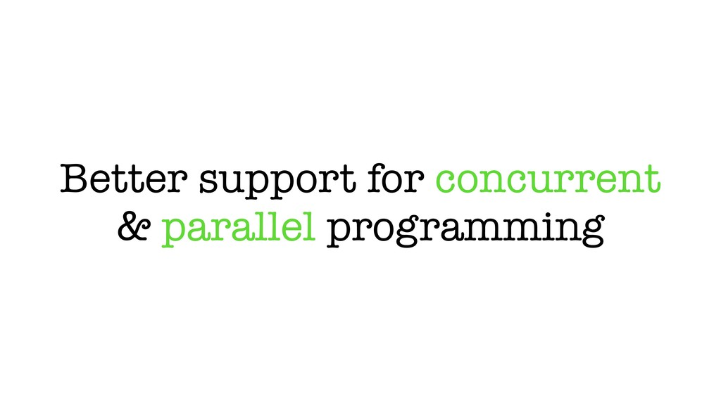 Better support for concurrent & parallel progra...