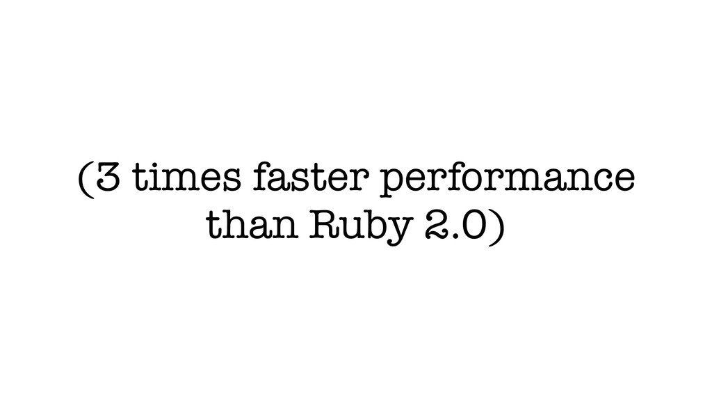 (3 times faster performance than Ruby 2.0)