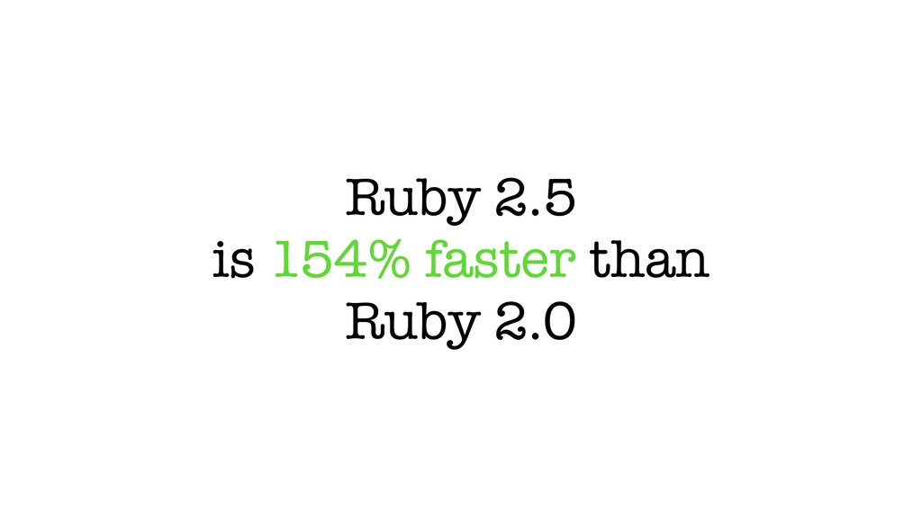 Ruby 2.5 is 154% faster than Ruby 2.0