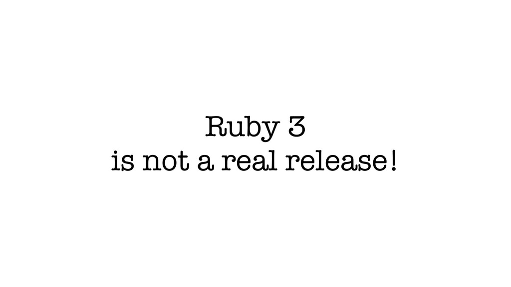 Ruby 3 is not a real release!