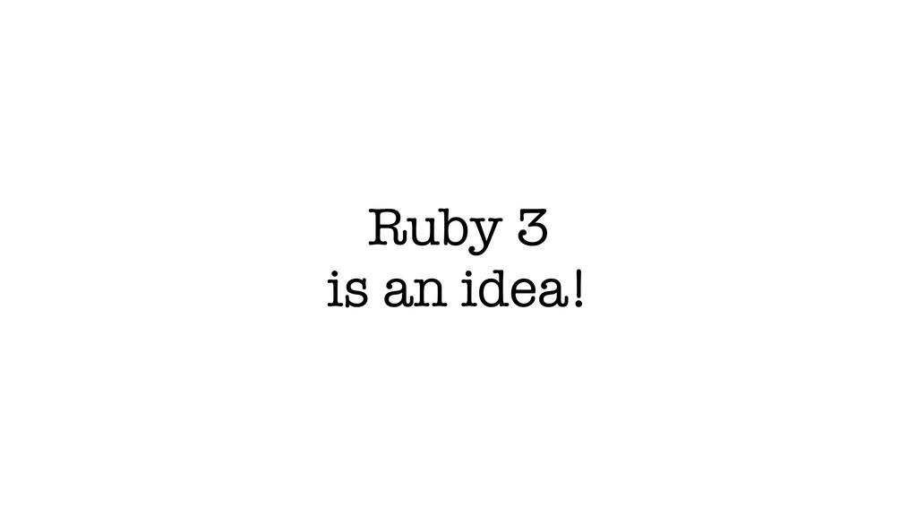 Ruby 3 is an idea!