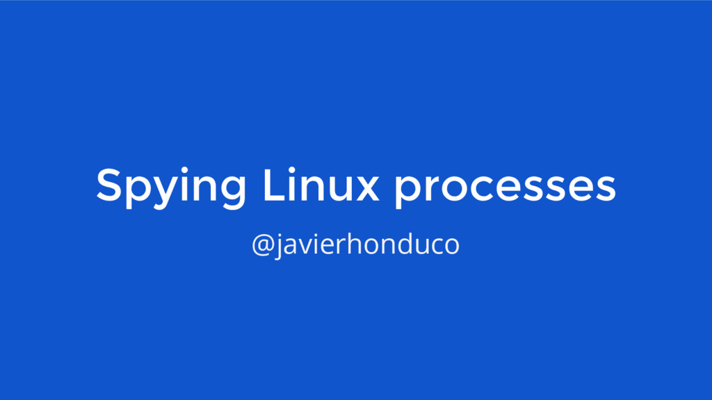 Spying Linux processes @javierhonduco