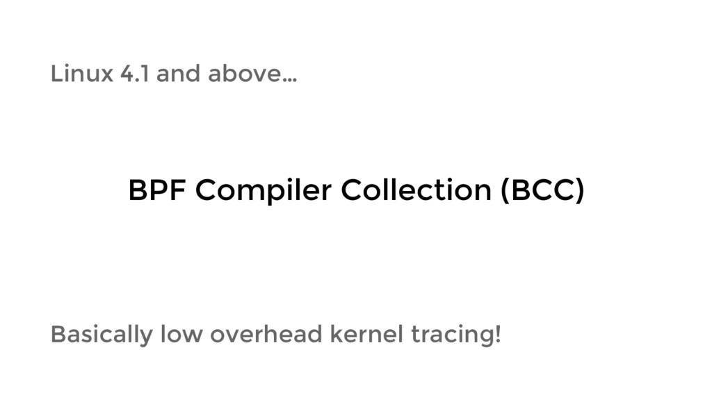 Linux 4.1 and above… BPF Compiler Collection (B...
