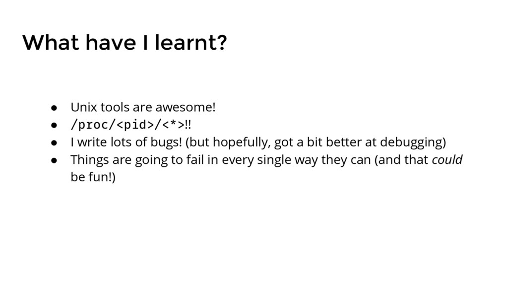What have I learnt? ● Unix tools are awesome! ●...