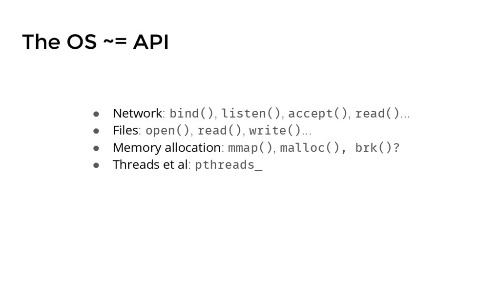 The OS ~= API ● Network: bind(), listen(), acce...