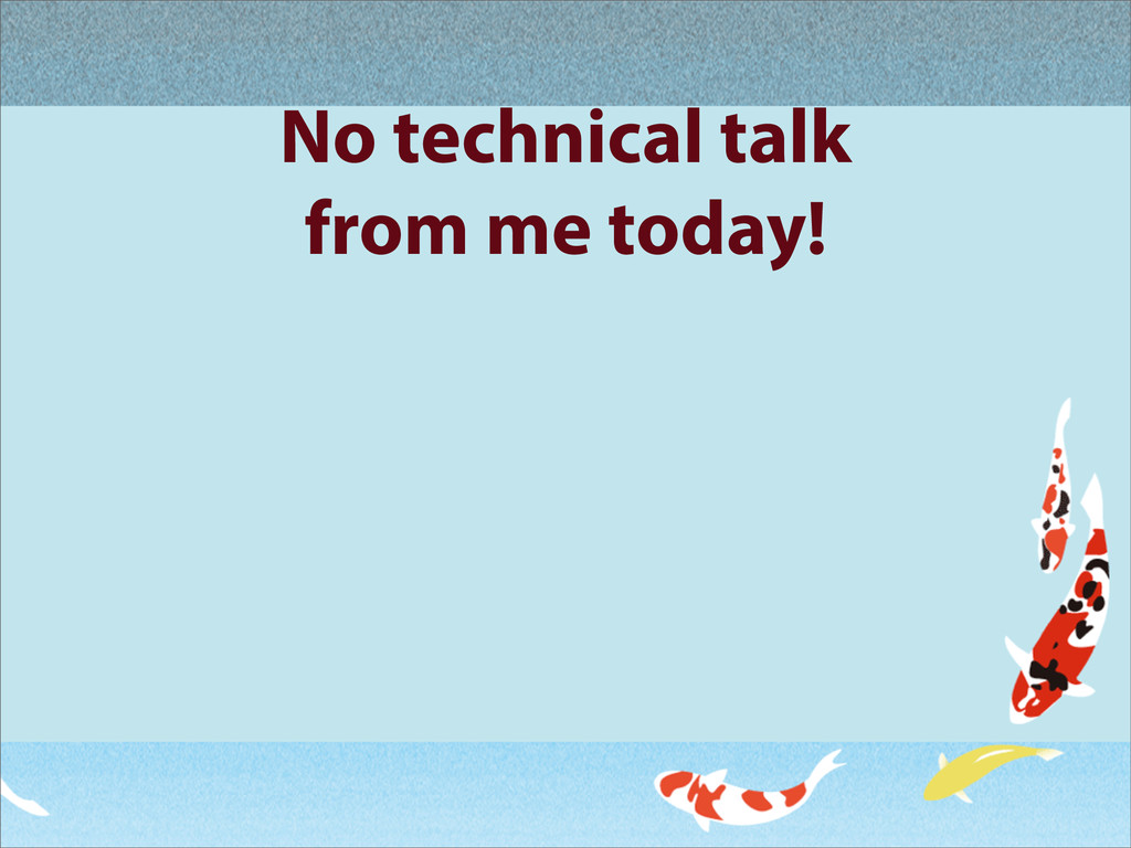 No technical talk from me today!
