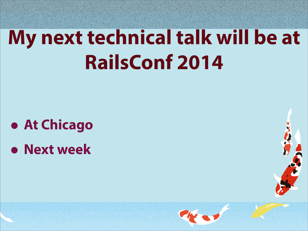My next technical talk will be at RailsConf 201...