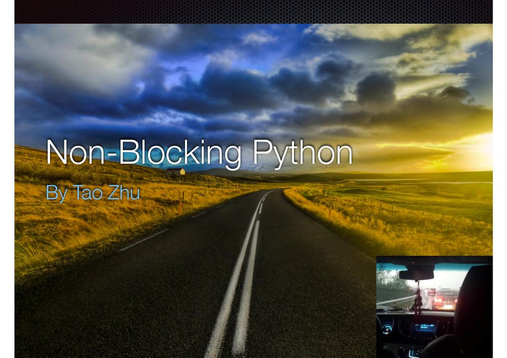 Non-Blocking Python By Tao Zhu