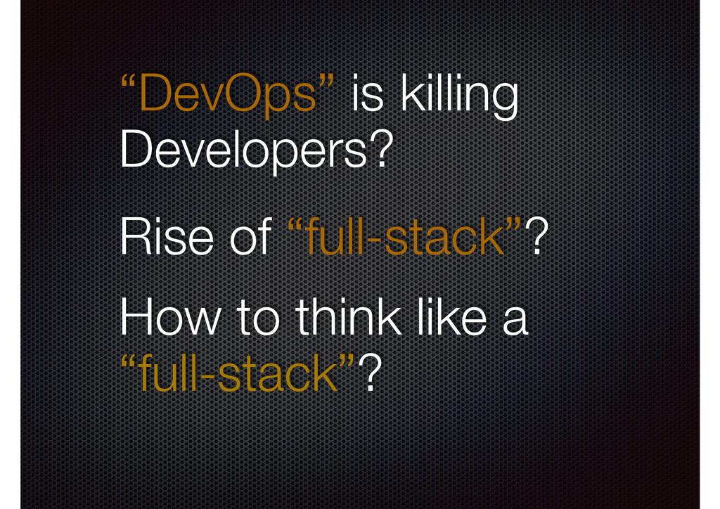 """""""DevOps"""" is killing Developers? Rise of """"full-s..."""