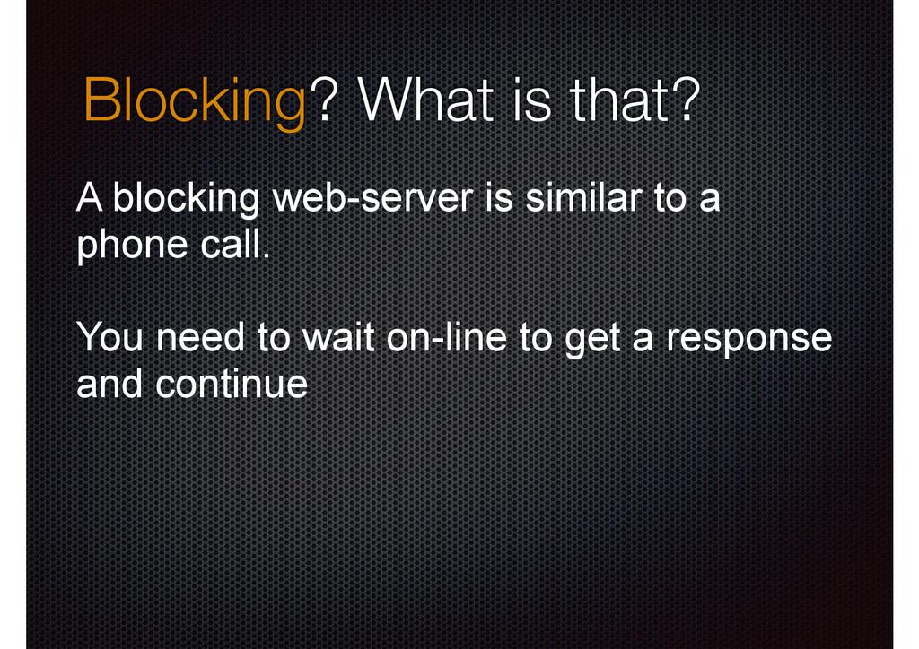 Blocking? What is that? A blocking web-server i...