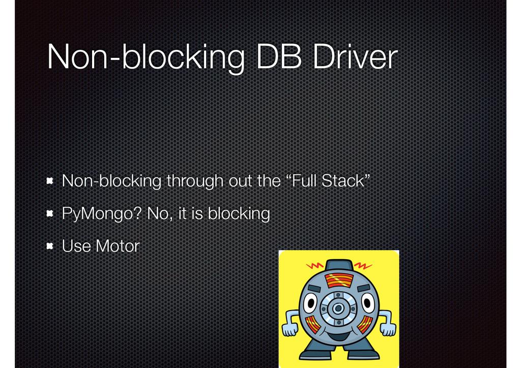 Non-blocking DB Driver Non-blocking through out...